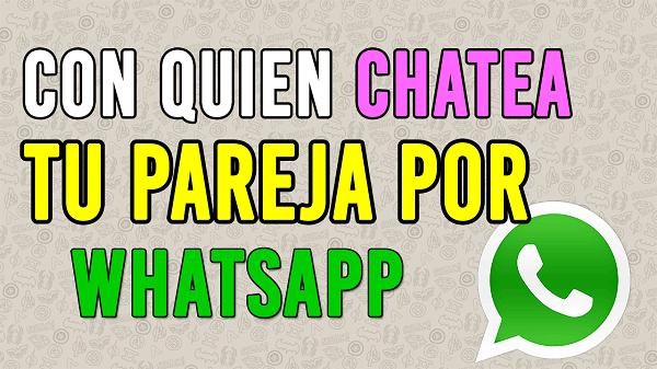 ¿Cómo Saber con Quién Chatea Tu pareja Por Whatsapp?